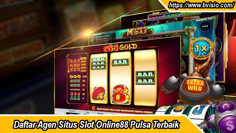 Daftar Agen Situs Slot Online88 Pulsa Terbaik
