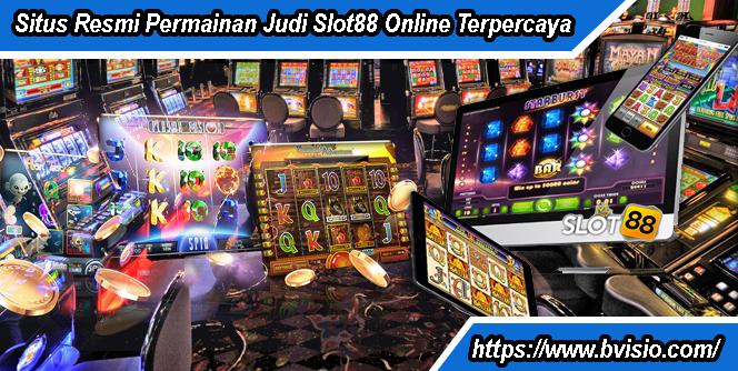 Situs Resmi Permainan Judi Slot88 Online Terpercaya